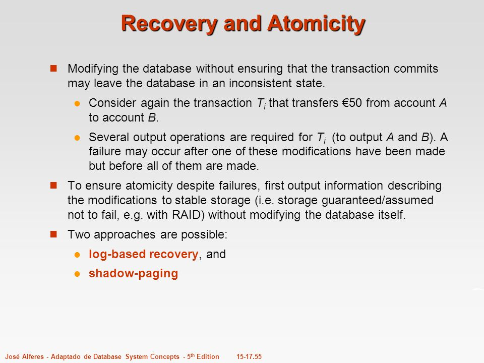 15-17.55José Alferes - Adaptado de Database System Concepts - 5 th Edition Recovery and Atomicity Modifying the database without ensuring that the tra