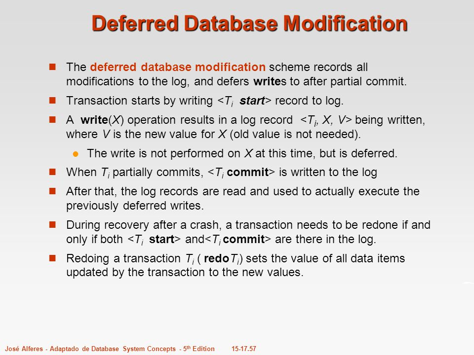15-17.57José Alferes - Adaptado de Database System Concepts - 5 th Edition Deferred Database Modification The deferred database modification scheme re
