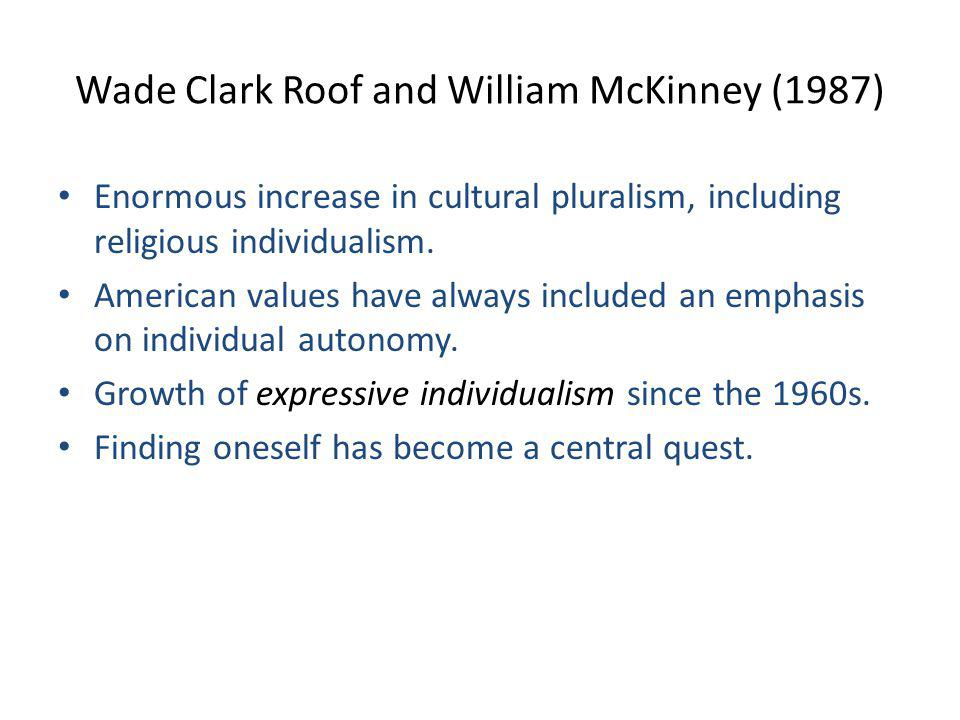 Wade Clark Roof and William McKinney (1987) Enormous increase in cultural pluralism, including religious individualism.