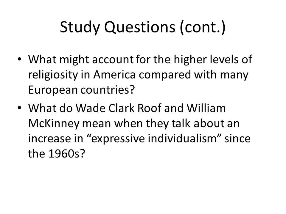 Study Questions (cont.) What might account for the higher levels of religiosity in America compared with many European countries.