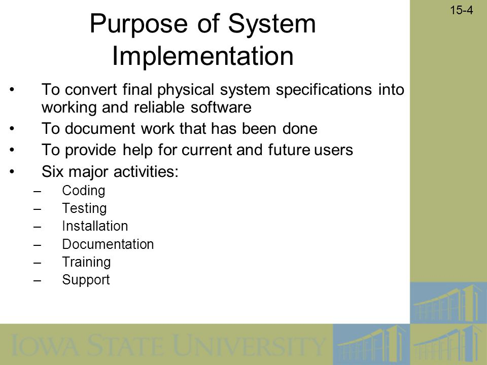 15-4 Purpose of System Implementation To convert final physical system specifications into working and reliable software To document work that has bee