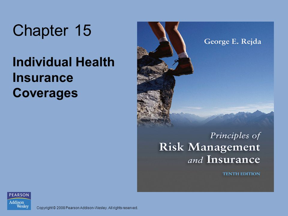 Copyright © 2008 Pearson Addison-Wesley. All rights reserved. Chapter 15 Individual Health Insurance Coverages