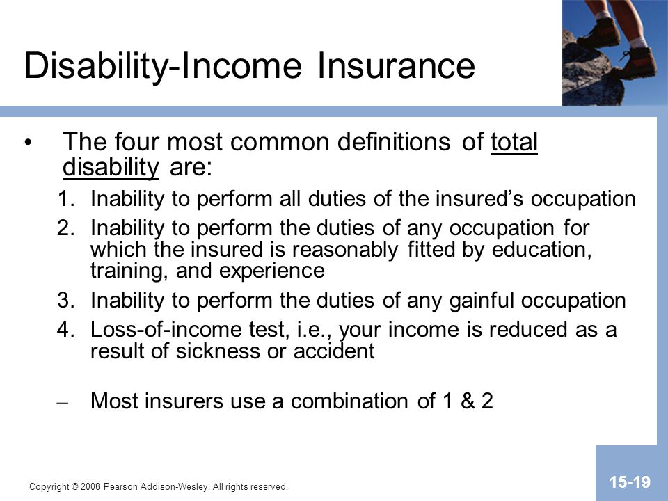 Copyright © 2008 Pearson Addison-Wesley. All rights reserved. 15-19 Disability-Income Insurance The four most common definitions of total disability a