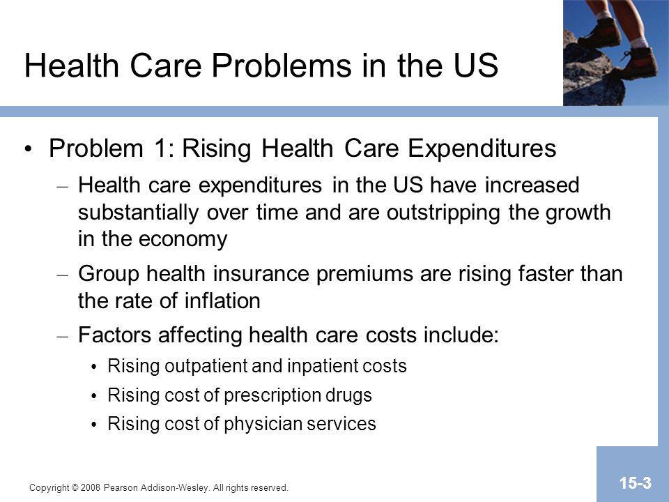 Copyright © 2008 Pearson Addison-Wesley. All rights reserved. 15-3 Health Care Problems in the US Problem 1: Rising Health Care Expenditures – Health