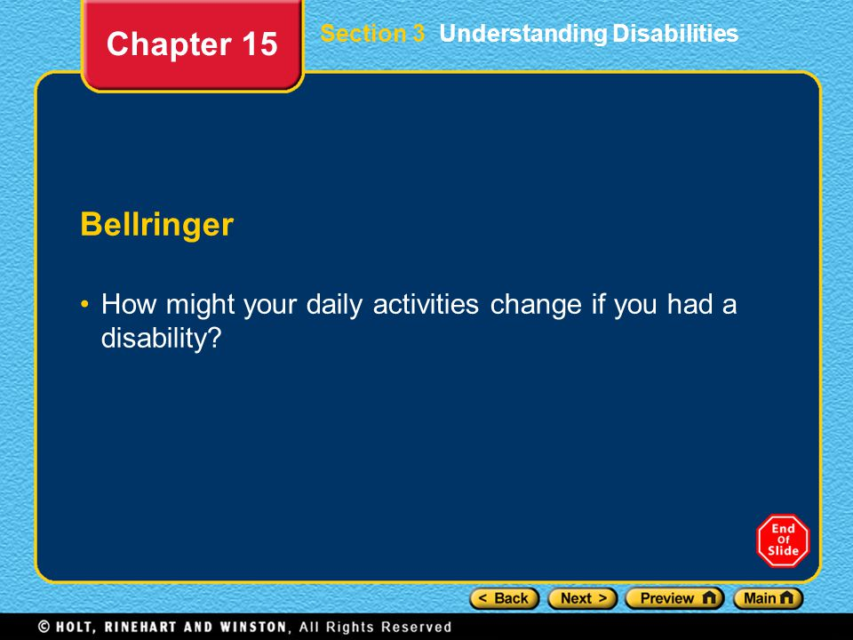 Bellringer How might your daily activities change if you had a disability? Chapter 15 Section 3 Understanding Disabilities