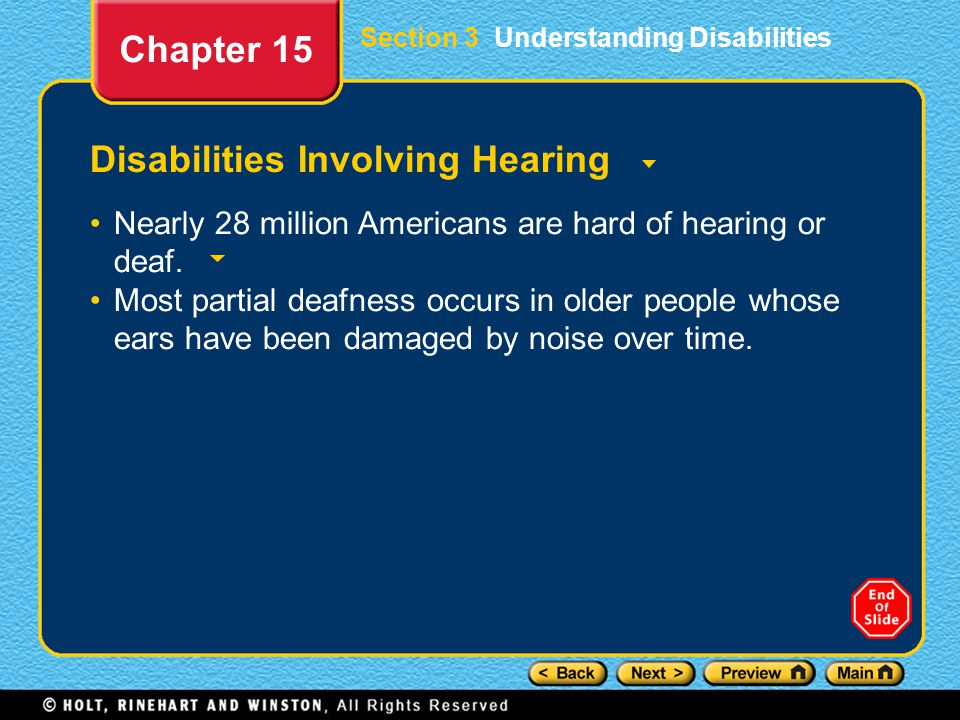Disabilities Involving Hearing Nearly 28 million Americans are hard of hearing or deaf. Most partial deafness occurs in older people whose ears have b