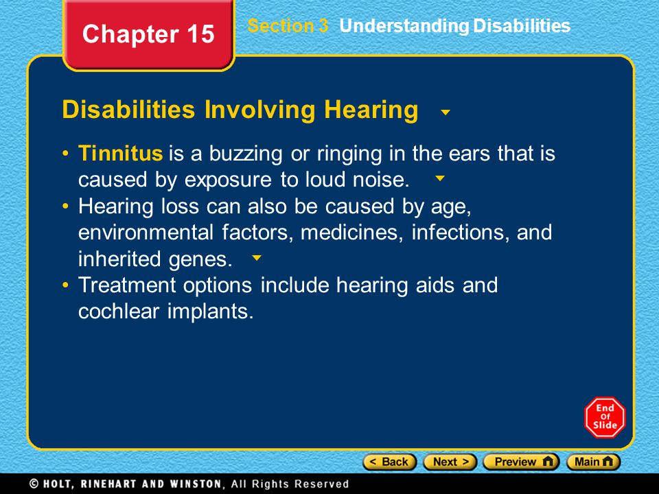 Disabilities Involving Hearing Tinnitus is a buzzing or ringing in the ears that is caused by exposure to loud noise. Hearing loss can also be caused