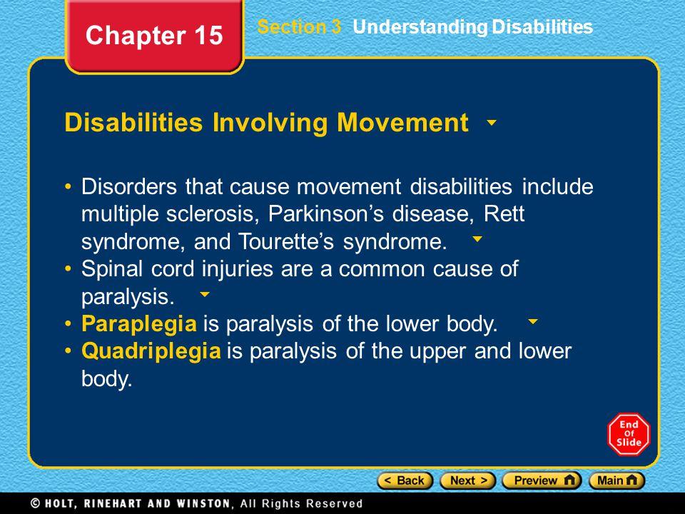 Disabilities Involving Movement Disorders that cause movement disabilities include multiple sclerosis, Parkinson's disease, Rett syndrome, and Tourett