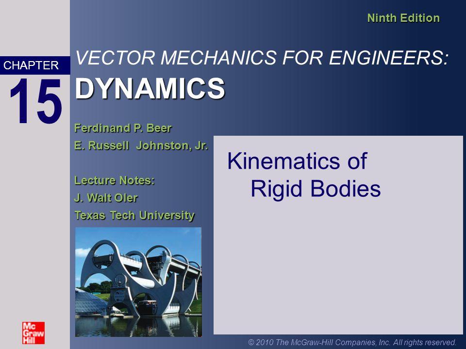DYNAMICS VECTOR MECHANICS FOR ENGINEERS: DYNAMICS Ninth Edition Ferdinand P. Beer E. Russell Johnston, Jr. Lecture Notes: J. Walt Oler Texas Tech Univ