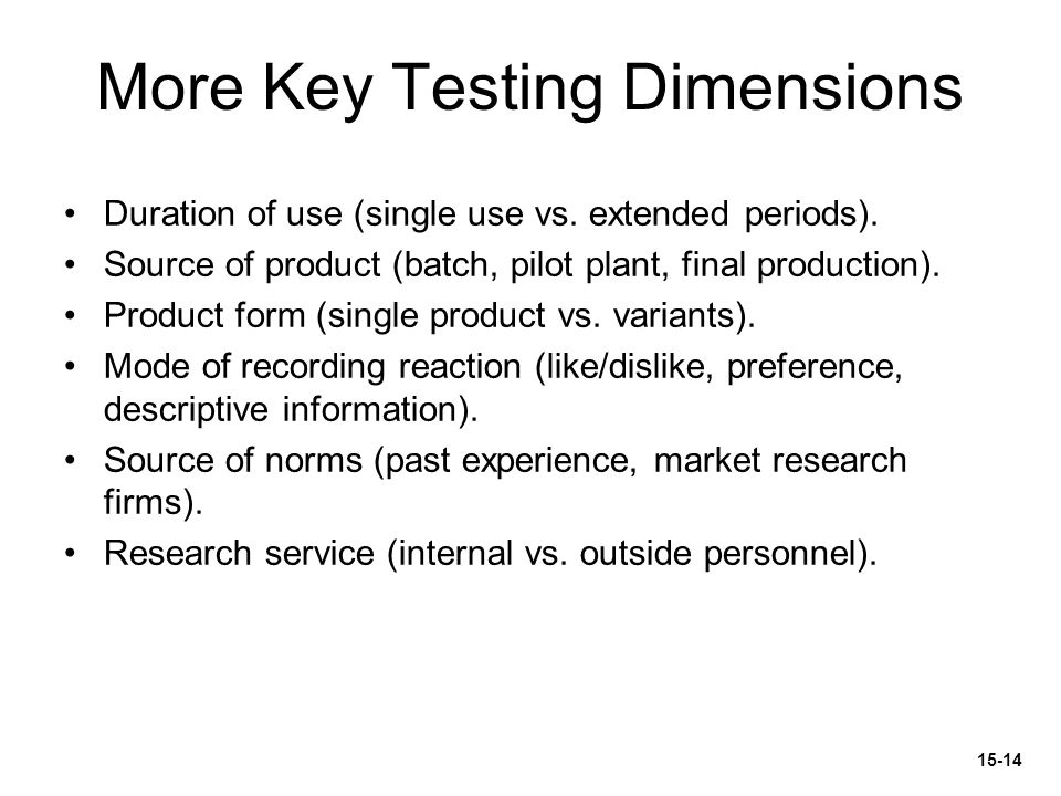 More Key Testing Dimensions Duration of use (single use vs.