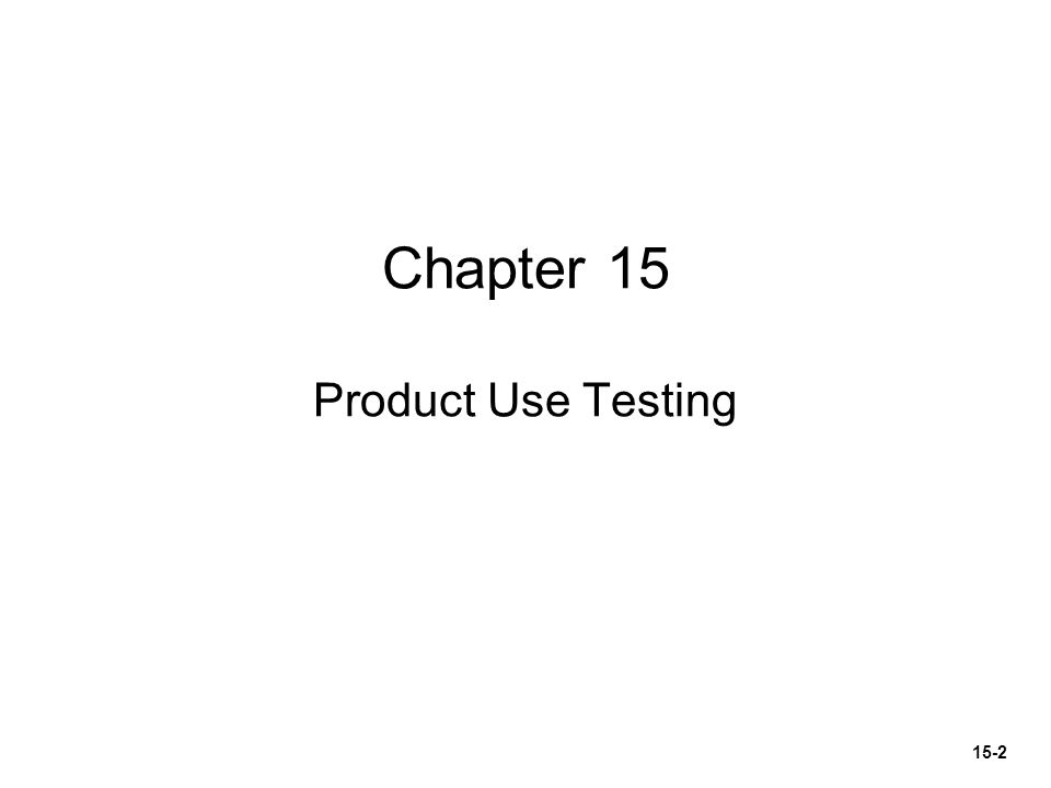 Chapter 15 Product Use Testing 15-2