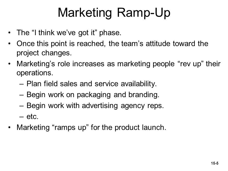 """Marketing Ramp-Up The """"I think we've got it"""" phase. Once this point is reached, the team's attitude toward the project changes. Marketing's role incre"""