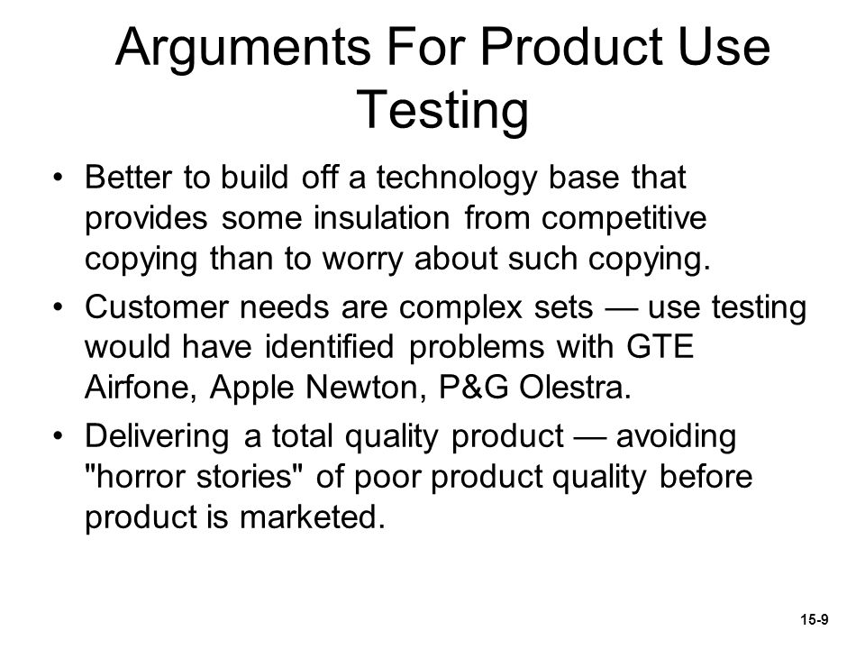 Arguments For Product Use Testing Better to build off a technology base that provides some insulation from competitive copying than to worry about such copying.