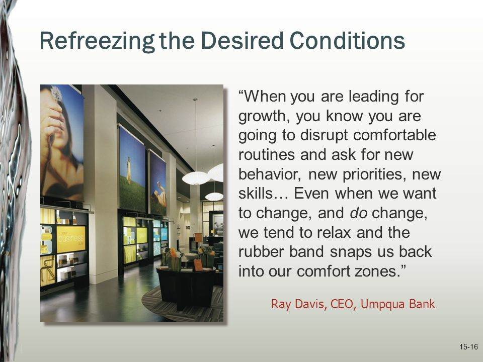 """15-16 Refreezing the Desired Conditions """"When you are leading for growth, you know you are going to disrupt comfortable routines and ask for new behav"""