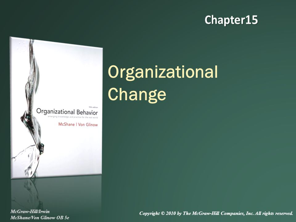 Organizational Change McGraw-Hill/Irwin McShane/Von Glinow OB 5e Copyright © 2010 by The McGraw-Hill Companies, Inc. All rights reserved.