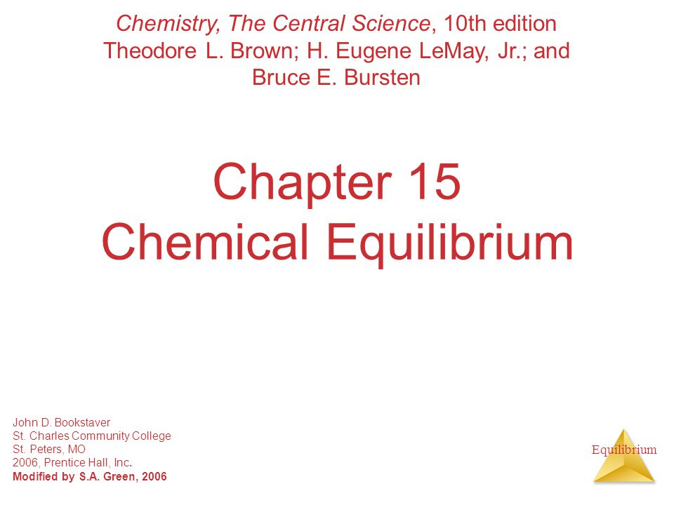 Equilibrium Chapter 15 Chemical Equilibrium Chemistry, The Central Science, 10th edition Theodore L. Brown; H. Eugene LeMay, Jr.; and Bruce E. Bursten