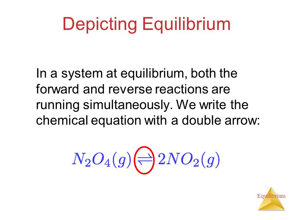 Equilibrium Depicting Equilibrium In a system at equilibrium, both the forward and reverse reactions are running simultaneously. We write the chemical