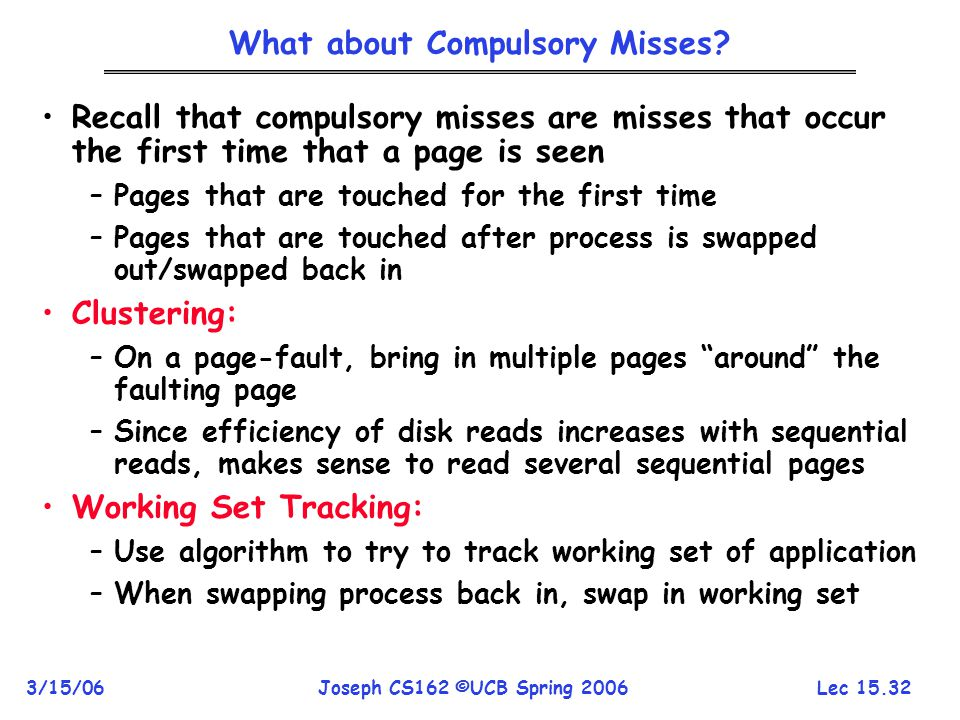 Lec 15.32 3/15/06Joseph CS162 ©UCB Spring 2006 What about Compulsory Misses? Recall that compulsory misses are misses that occur the first time that a