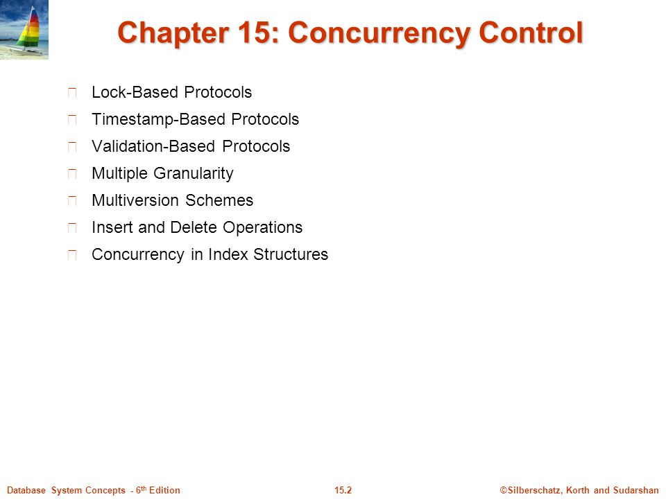 ©Silberschatz, Korth and Sudarshan15.2Database System Concepts - 6 th Edition Chapter 15: Concurrency Control Lock-Based Protocols Timestamp-Based Protocols Validation-Based Protocols Multiple Granularity Multiversion Schemes Insert and Delete Operations Concurrency in Index Structures