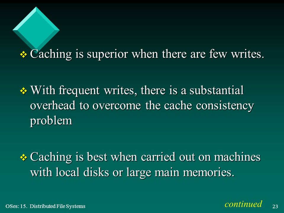 OSes: 15. Distributed File Systems 23 v Caching is superior when there are few writes.