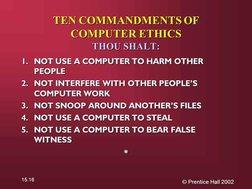 © Prentice Hall 2002 15.16 TEN COMMANDMENTS OF COMPUTER ETHICS THOU SHALT: 1.