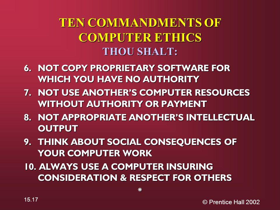 © Prentice Hall 2002 15.17 TEN COMMANDMENTS OF COMPUTER ETHICS THOU SHALT: 6.