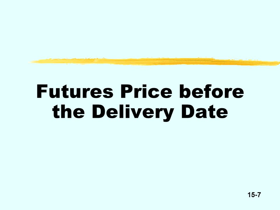 15-7 Futures Price before the Delivery Date