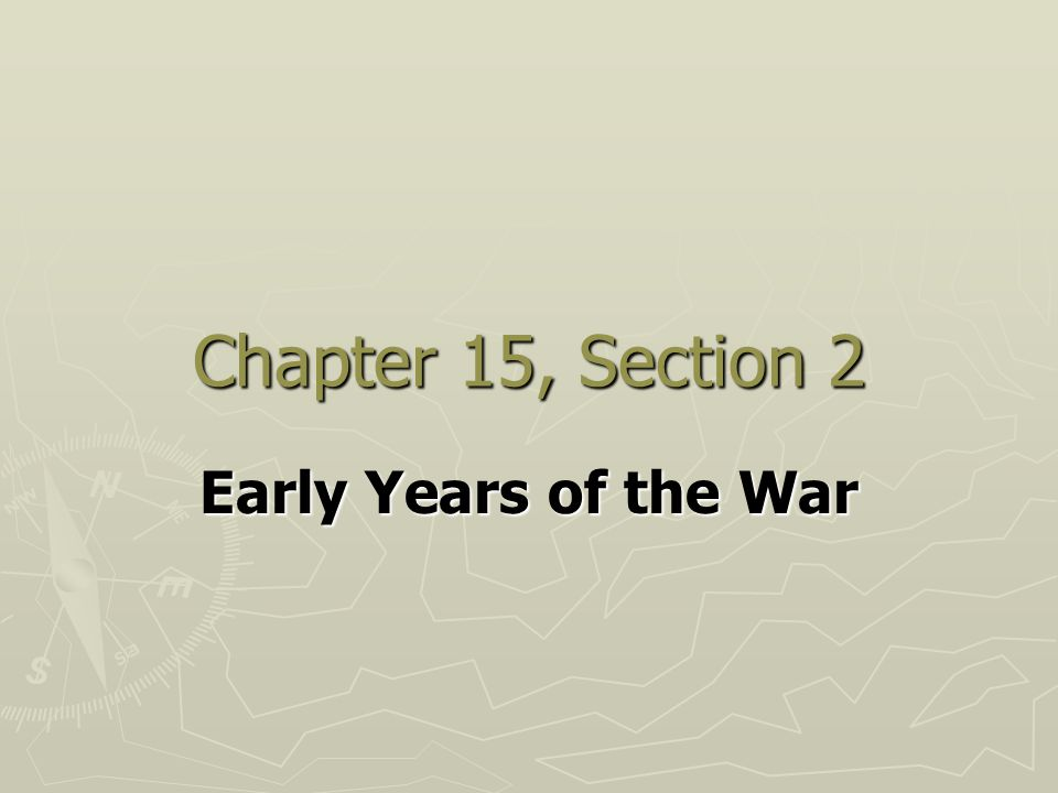 Chapter 15, Section 2 Early Years of the War