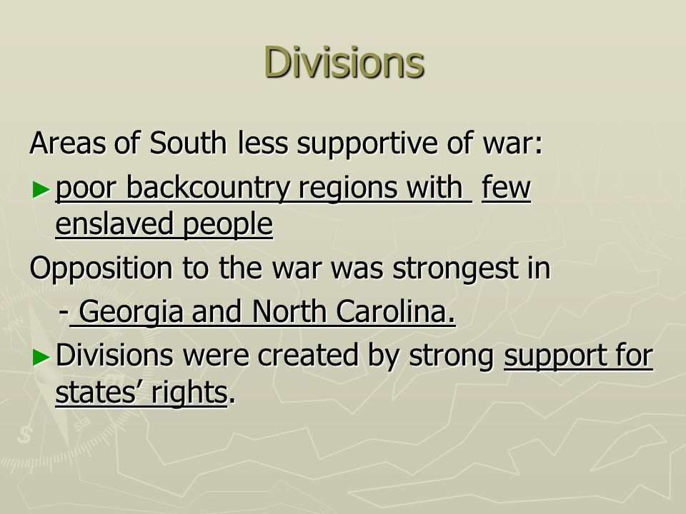 Divisions Areas of South less supportive of war: ► poor backcountry regions with few enslaved people Opposition to the war was strongest in - Georgia