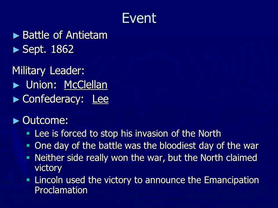 Event ► Battle of Antietam ► Sept. 1862 Military Leader: ► Union: McClellan ► Confederacy: Lee ► Outcome:  Lee is forced to stop his invasion of the