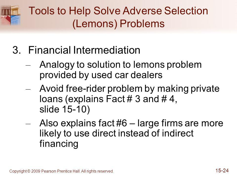 Copyright © 2009 Pearson Prentice Hall. All rights reserved. 15-24 Tools to Help Solve Adverse Selection (Lemons) Problems 3.Financial Intermediation