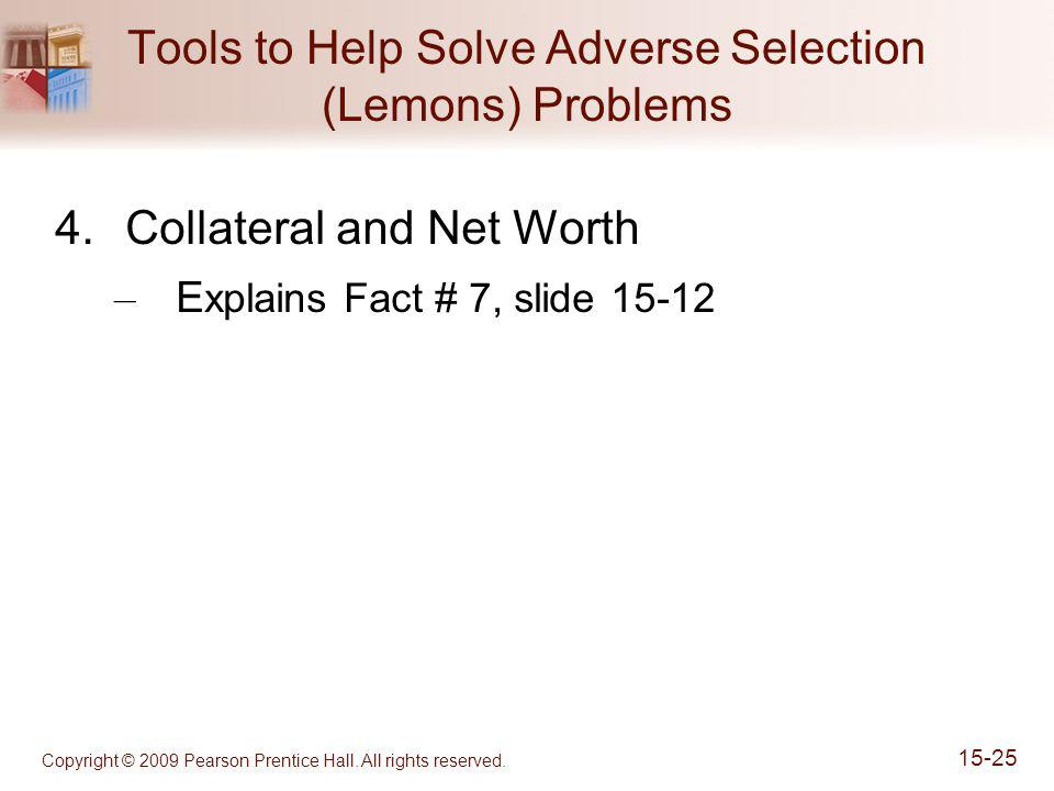 Copyright © 2009 Pearson Prentice Hall. All rights reserved. 15-25 Tools to Help Solve Adverse Selection (Lemons) Problems 4.Collateral and Net Worth
