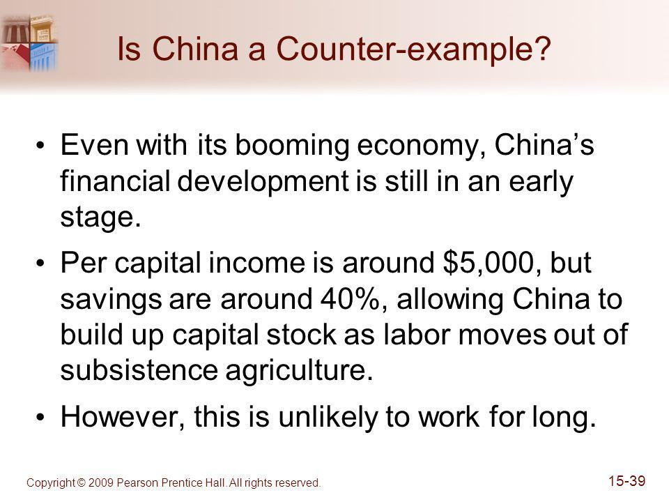 Copyright © 2009 Pearson Prentice Hall. All rights reserved. 15-39 Is China a Counter-example? Even with its booming economy, China's financial develo
