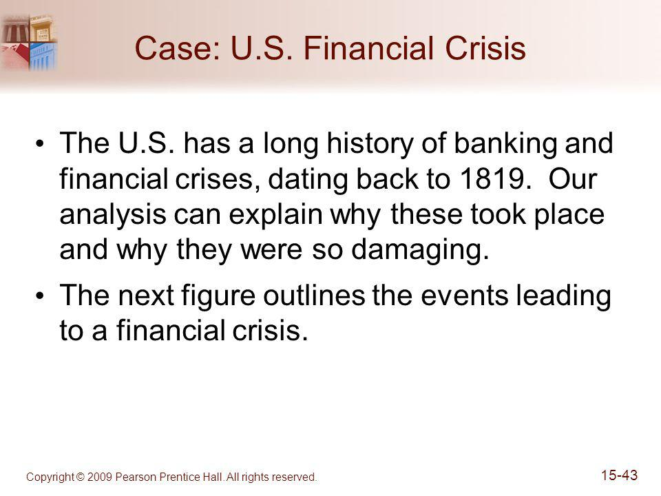 Copyright © 2009 Pearson Prentice Hall. All rights reserved. 15-43 Case: U.S. Financial Crisis The U.S. has a long history of banking and financial cr