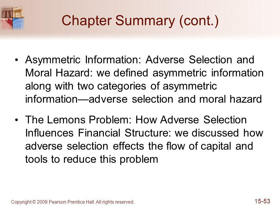 Copyright © 2009 Pearson Prentice Hall. All rights reserved. 15-53 Chapter Summary (cont.) Asymmetric Information: Adverse Selection and Moral Hazard: