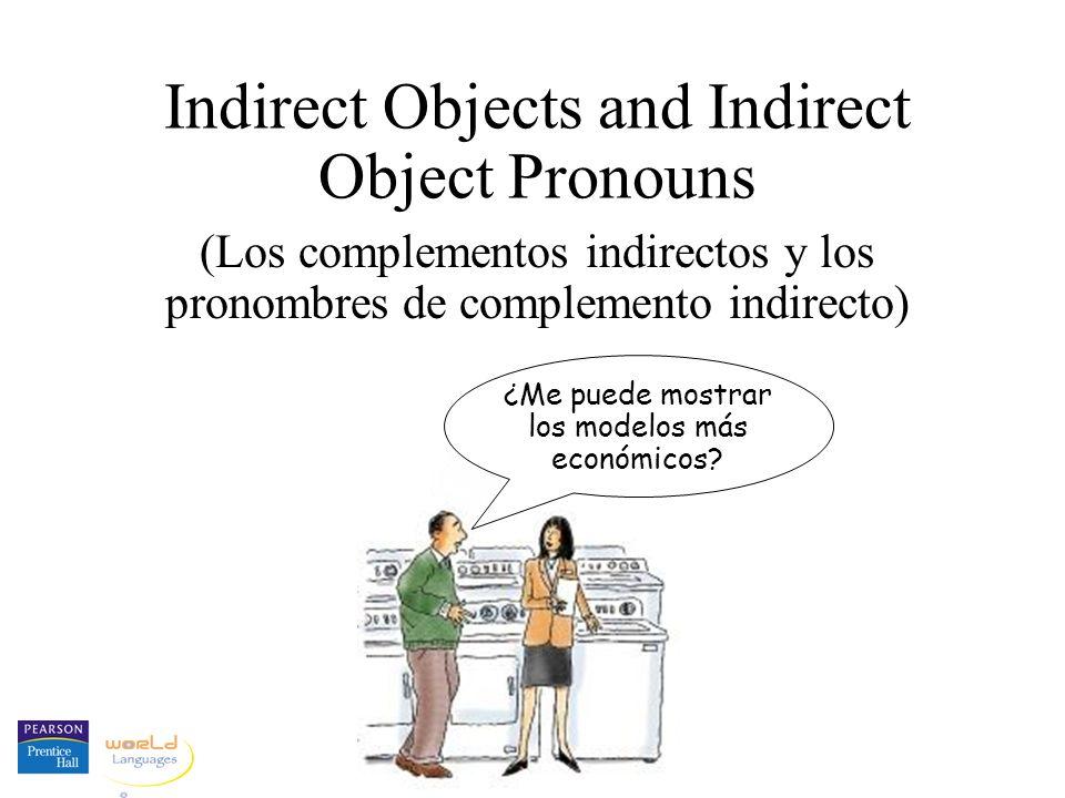 Indirect Objects and Indirect Object Pronouns (Los complementos indirectos y los pronombres de complemento indirecto) ¿Me puede mostrar los modelos más económicos