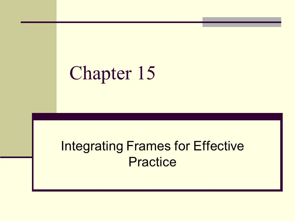 Chapter 15 Integrating Frames for Effective Practice