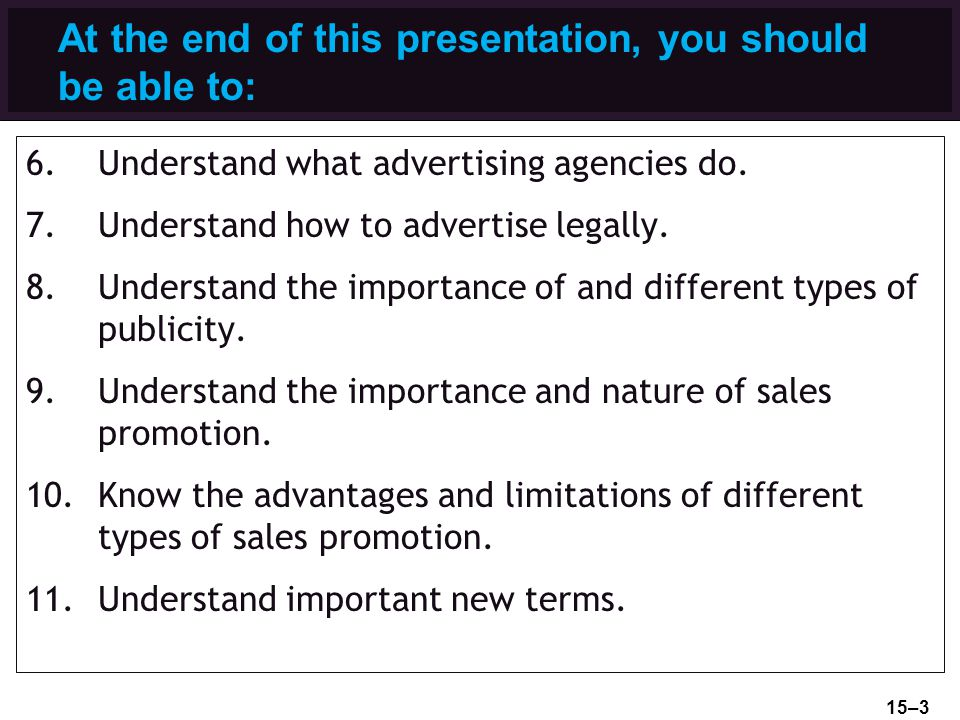 At the end of this presentation, you should be able to: 6.Understand what advertising agencies do.