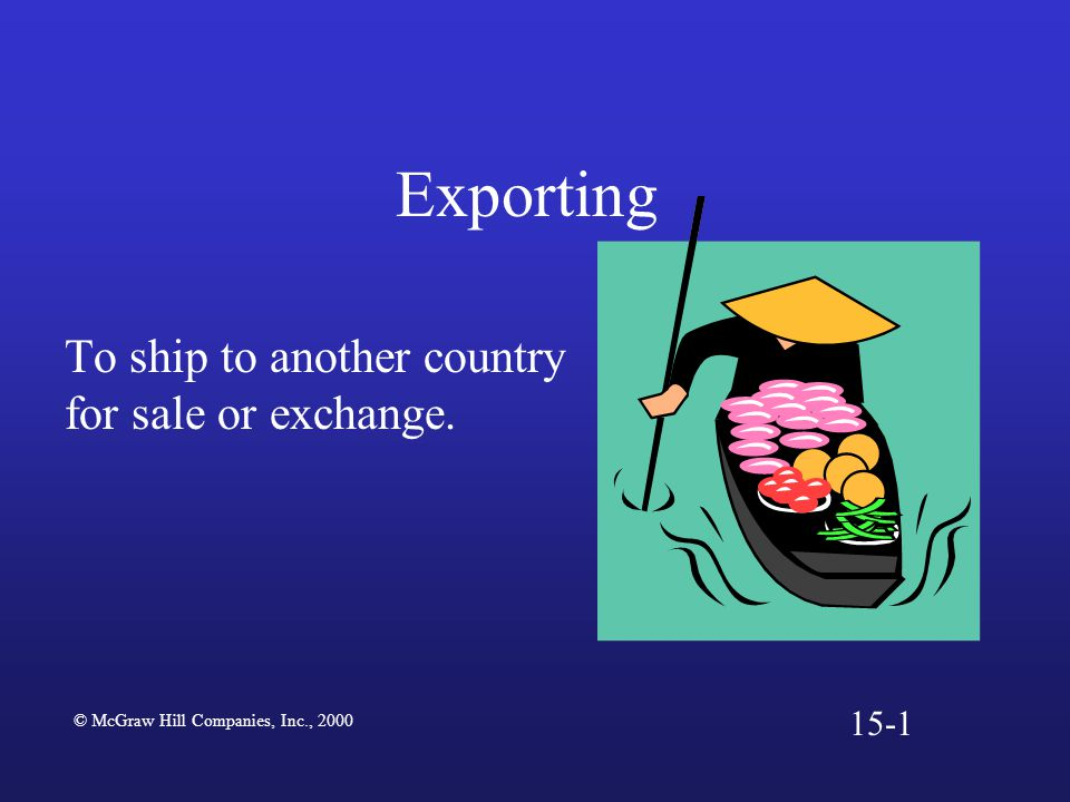 Exporting To ship to another country for sale or exchange. © McGraw Hill Companies, Inc.,