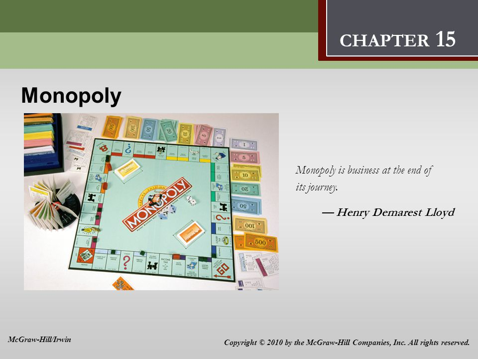 Monopoly 15 Monopoly Monopoly is business at the end of its journey. — Henry Demarest Lloyd CHAPTER 15 Copyright © 2010 by the McGraw-Hill Companies,