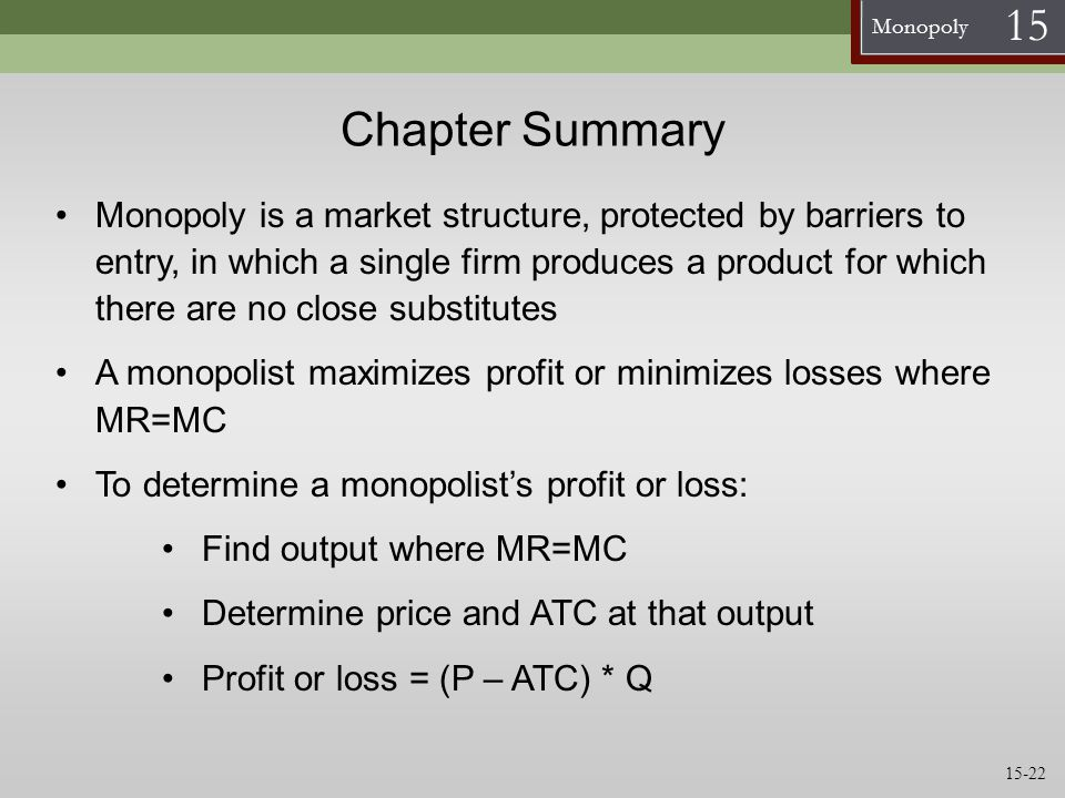 Monopoly 15 Chapter Summary Monopoly is a market structure, protected by barriers to entry, in which a single firm produces a product for which there