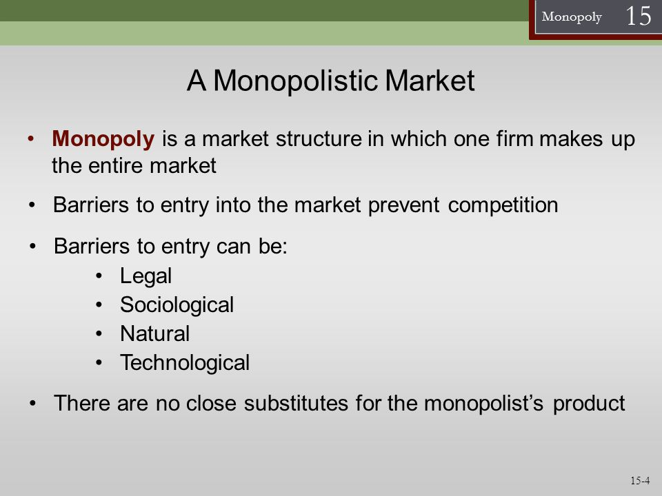 Monopoly 15 Preview of Chapter 16: Monopolistic Competition and Oligopoly List the four distinguishing characteristics of monopolistic competition State the central element of oligopoly Demonstrate graphically the equilibrium of a monopolistic competitor Explain why decisions in the cartel model depend on market share and decisions in the contestable market model depend on barriers to entry Describe two empirical methods of determining market structure 15-25