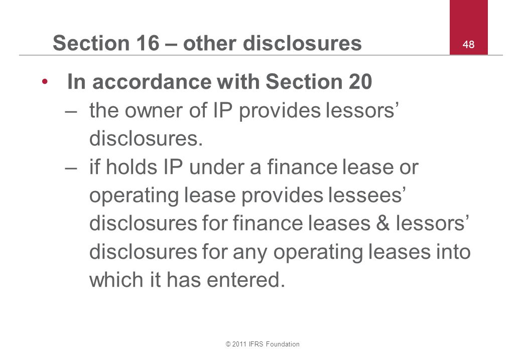 © 2011 IFRS Foundation 48 Section 16 – other disclosures In accordance with Section 20 –the owner of IP provides lessors' disclosures. –if holds IP un