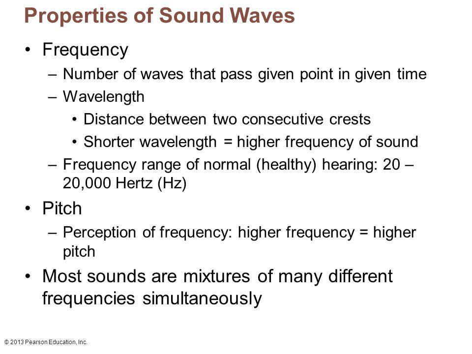 © 2013 Pearson Education, Inc. Properties of Sound Waves Frequency –Number of waves that pass given point in given time –Wavelength Distance between t