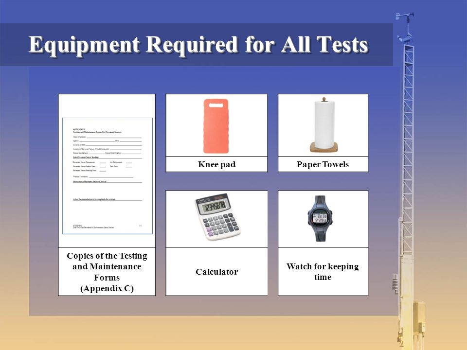 Equipment Required for All Tests Knee padPaper Towels Copies of the Testing and Maintenance Forms (Appendix C) Calculator Watch for keeping time