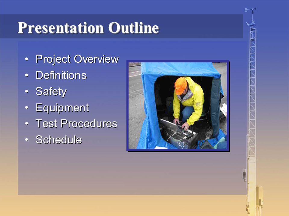 Presentation Outline Project Overview Definitions Safety Equipment Test Procedures Schedule Project Overview Definitions Safety Equipment Test Procedures Schedule