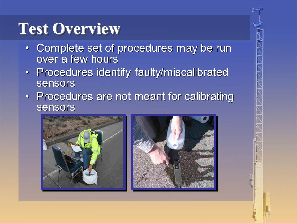 Test Overview Complete set of procedures may be run over a few hours Procedures identify faulty/miscalibrated sensors Procedures are not meant for cal