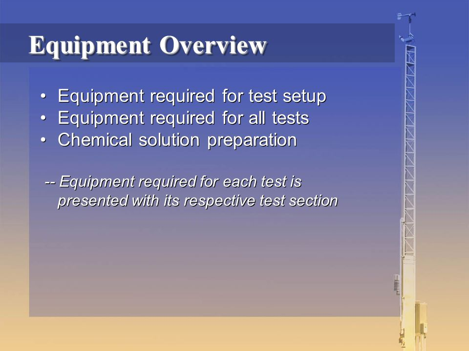 Equipment Overview Equipment required for test setup Equipment required for all tests Chemical solution preparation -- Equipment required for each test is presented with its respective test section Equipment required for test setup Equipment required for all tests Chemical solution preparation -- Equipment required for each test is presented with its respective test section