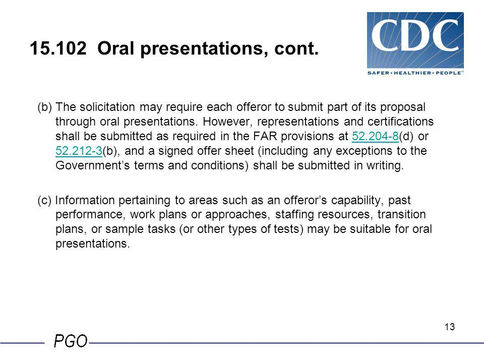 12 15.102 Oral presentations. (a)Oral presentations by offerors as requested by the Government may substitute for, or augment, written information. Us