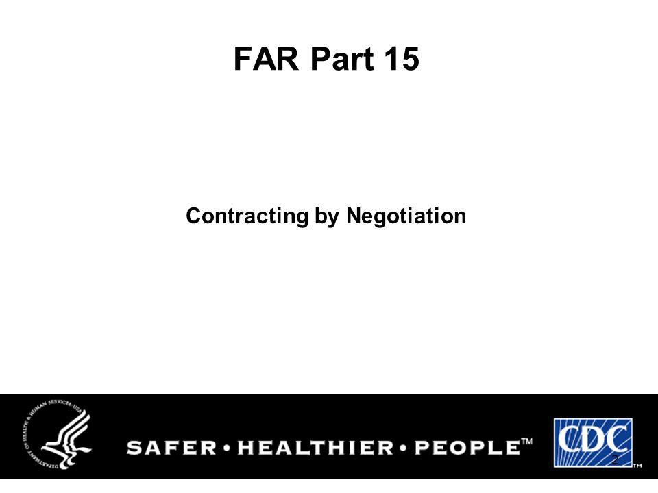 1 Certified Federal Contracts Manager NCMA Federal Acquisition Regulation FAR PART 15 https://www.acquisition.gov/far/ CDC PGO Feb-Mar, 2010 Instructo